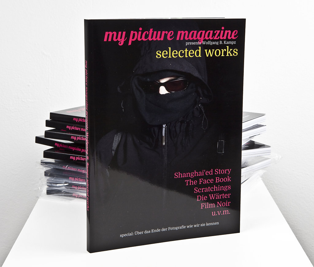 MY PICTURE MAGAZINE presents Wolfgang B. Kampz SELECTED WORKS, 128 Seiten, 20,5 x28 cm, € 25,--, 2018